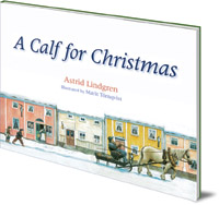 Astrid Lindgren; Illustrated by Marit Törnqvist; Translated by Polly Lawson - A Calf for Christmas