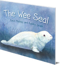 Janis Mackay; Illustrated by Gabby Grant - The Wee Seal