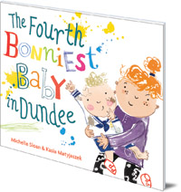 Michelle Sloan; Illustrated by Kasia Matyjaszek - The Fourth Bonniest Baby in Dundee