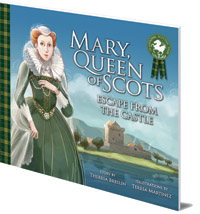 Theresa Breslin; Illustrated by Teresa Martinez - Mary, Queen of Scots: Escape from the Castle
