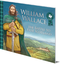 Molly MacPherson; Illustrated by Teresa Martinez - William Wallace: The Battle to Free Scotland