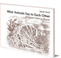 Jakob Streit; Kilian Beck - What Animals Say to Each Other: 30 Nature Fables in Rhyme