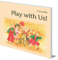 Freya Jaffke; Translated by Nina Kuettel - Play with Us!: Social Games for Young Children