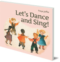 Freya Jaffke; Translated by Nina Kuettel - Let's Dance and Sing: Rhythmic Games for the Early Childhood Years