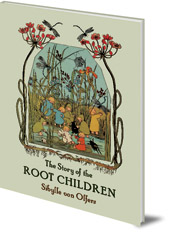 Sibylle von Olfers - The Story of the Root Children