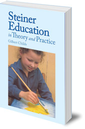 Gilbert J. Childs - Steiner Education in Theory and Practice
