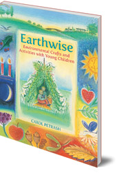 Carol Petrash - Earthwise: Environmental Crafts and Activities With Young Children