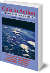 Edited by Peter Bunyard - Gaia in Action: Science of the Living Earth