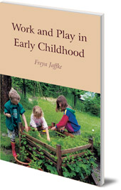 Freya Jaffke; Translated by Christian von Arnim - Work and Play in Early Childhood