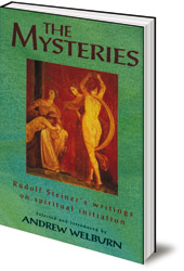 Edited by Andrew Welburn - The Mysteries: Rudolf Steiner's Writings on Spiritual Initiation