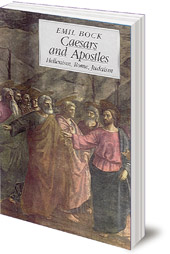 Emil Bock - Caesars and Apostles: Hellenism, Rome and Judaism