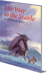 Max Bolliger; Illustrated by Arcadio Lobato - The Way to the Stable: A Christmas Story