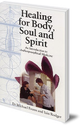 Michael Evans and Iain Rodger - Healing for Body, Soul and Spirit: An Introduction to Anthroposophical Medicine