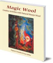 Dagmar Schmidt and Freya Jaffke - Magic Wool: Creative Activities with Natural Sheep's Wool