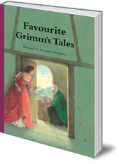 Jacob & Wilhelm Grimm; Illustrated by Anastasiya Archipova - Favourite Grimm's Tales