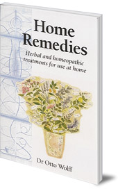 Otto Wolff - Home Remedies: Herbal and Homeopathic Treatments for Use at Home