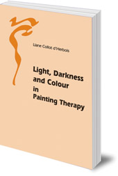 Liane Collot d'Herbois - Light, Darkness and Colour in Painting Therapy