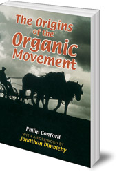 Philip Conford; Foreword by Jonathan Dimbleby - The Origins of the Organic Movement