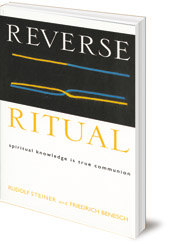 Rudolf Steiner and Friedrich Benesch - Reverse Ritual: Spiritual Knowledge Is True Communion