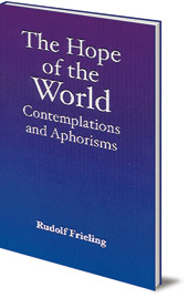 Rudolf Frieling; Edited by Werner Bril - The Hope of the World: Contemplations and Aphorisms