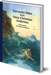 Hans Christian Andersen; Illustrated by Anastasiya Archipova - Favourite Tales from Hans Christian Andersen