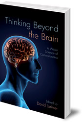Edited by David Lorimer - Thinking Beyond the Brain: A Wider Science of Consciousness