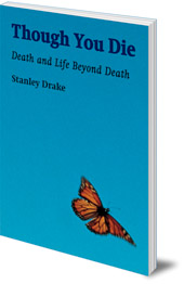 Stanley Drake; Peter van Breda - Though You Die: Death and Life Beyond Death