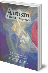 Bob Woodward and Marga Hogenboom - Autism: A Holistic Approach