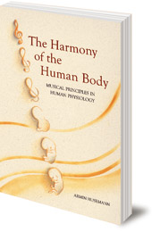 Armin Husemann - The Harmony of the Human Body: Musical Principles in Human Physiology