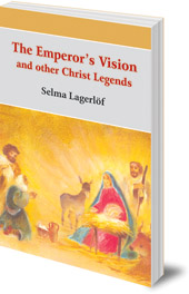 Selma Lagerlöf; Illustrated by Ronald Heuninck; Translated by Velma Swanston Howard - The Emperor's Vision: and Other Christ Legends