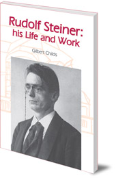 Gilbert J. Childs - Rudolf Steiner: His Life and Work