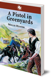 Mollie Hunter - A Pistol in Greenyards