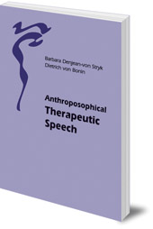Barbara Denjean-von Stryk and Dietrich von Bonin; Translated by Marianne Krampe - Anthroposophical Therapeutic Speech