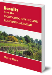 Maria Thun; Translated by Gerhard Staudenmaier - Results from the Biodynamic Sowing and Planting Calendar