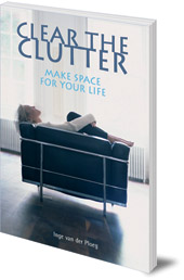Inge van der Ploeg; Translated by Naomi Perlzweig - Clear the Clutter, Make Space For Your Life