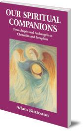 Adam Bittleston - Our Spiritual Companions: From Angels and Archangels to Cherubim and Seraphim