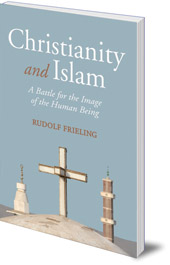 Rudolf Frieling; Translated by Hugh Latham - Christianity and Islam: A Battle for the Image of the Human Being