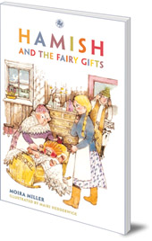 Moira Miller; Illustrated by Mairi Hedderwick - Hamish and the Fairy Gifts