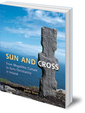 Jakob Streit; Translated by Hugh Latham - Sun and Cross: From Megalithic Culture to Early Christianity in Ireland