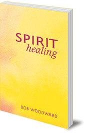 Bob Woodward; Foreword by Hugh Gayer - Spirit Healing