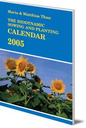 Maria Thun and Matthias Thun - The Biodynamic Sowing and Planting Calendar: 2005