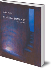 Volker Harlan; Original Artwork by Ninetta Sombart; Translated by Jon Madsen - Ninetta Sombart: Life and Art
