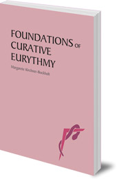 Margarete Kirchner-Bockholt; Translated by Janet Wood - Foundations of Curative Eurythmy