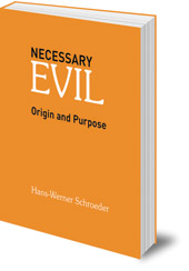 Hans-Werner Schroeder; Translated by James H. Hindes - Necessary Evil: Origin and Purpose