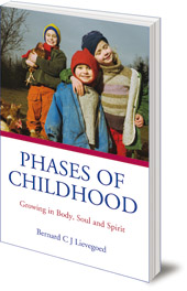 Bernard C. J. Lievegoed; Translated by Tony Langham and Plym Peters - Phases of Childhood: Growing in Body, Soul and Spirit