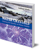 Andreas Schulz; Translated by Christian von Arnim - Water Crystals: Making the Quality of Water Visible