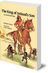 Padraic Colum; Illustrated by Willy Pogany - The King of Ireland's Son: An Irish Folk Tale