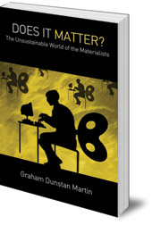 Graham Dunstan Martin - Does It Matter?: The Unsustainable World of the Materialists