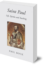 Emil Bock; Translated by Maria St Goar - Saint Paul: Life, Epistles and Teaching