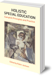 Edited by Robin Jackson - Holistic Special Education: Camphill Principles and Practice